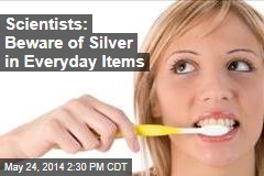 Silver in Everyday Items Could Be Dangerous