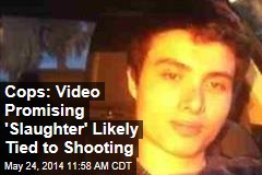 Cops: Video Promising 'Slaughter' Likely Tied to Shooting