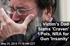 Victim's Dad Slams 'Craven' Pols, NRA for Gun 'Insanity'