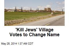 'Kill Jews' Village Votes to Change Name