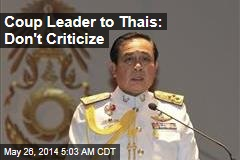 Coup Leader to Thais: Don't Criticize