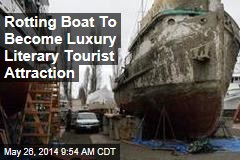 Rotting Boat To Become Luxury Literary Tourist Attraction