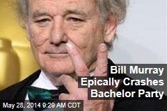 Bill Murray Epically Crashes Bachelor Party