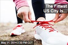 The Fittest US City Is...