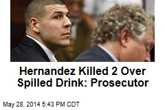 Hernandez Killed 2 Over Spilled Drink: Prosecutor