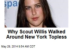 Why Scout Willis Walked Around New York Topless