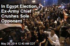 In Egypt Election, Ex-Army Chief Crushes Sole Opponent