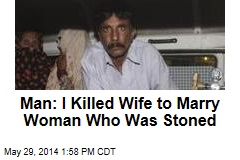 Man: I Killed Wife to Marry Woman Who Was Stoned
