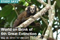 World on Brink of 6th Great Extinction