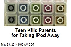 Teen Kills Parents for Taking iPod Away