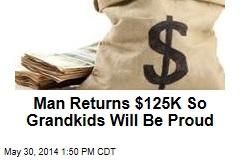 Man Returns $125K So Grandkids Will Be Proud