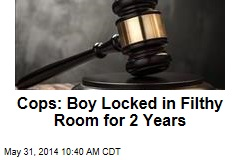 Cops: Boy Locked in Filthy Room for 2 Years