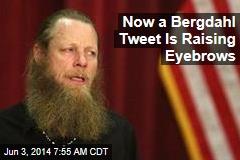Now a Bergdahl Tweet Is Raising Eyebrows