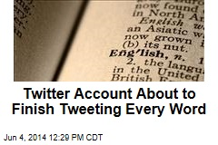Twitter Account About to Finish Tweeting Every Word