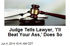 Judge Tells Lawyer, 'I'll Beat Your Ass,' Does So