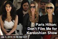 Paris Hilton: Don't Film Me for Kardashian Show