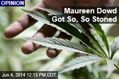 Maureen Dowd Got So, So Stoned