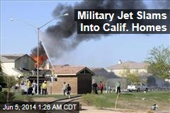 Military Jet Slams Into Calif. Homes; Nobody Hurt