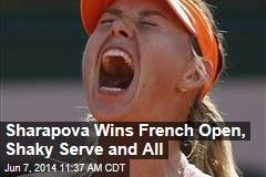 Sharapova Wins French Open, Shaky Serve and All