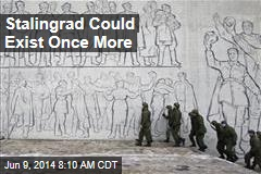 Stalingrad Could Exist Once More