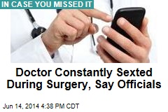 Doctor Constantly Sexted During Surgery, Say Officials