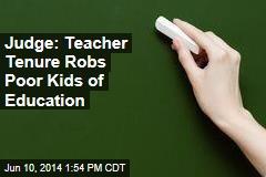 Judge: Teacher Tenure Robs Poor Kids of Education