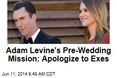 Adam Levine's Pre-Wedding Mission: Apologize to Exes