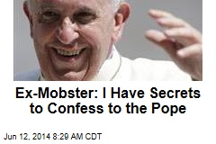 Ex-Mobster: I Have Secrets to Confess to the Pope