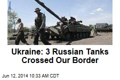 Ukraine: 3 Russian Tanks Crossed Our Border
