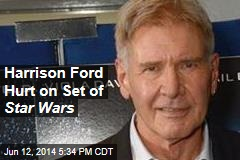 Harrison Ford Hurt on Set of Star Wars
