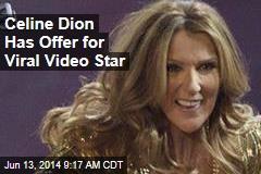 Celine Dion Has Offer for Viral Video Star