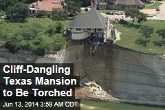 Cliff-Dangling Texas Mansion to Be Torched