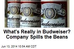 What's Really in Budweiser? Company Spills the Beans