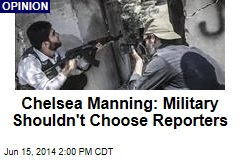 Chelsea Manning: Rules of War Reporting Must Change