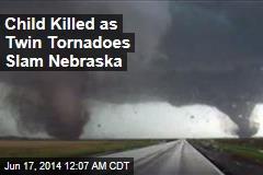 Child Killed as Twin Tornadoes Slam Nebraska