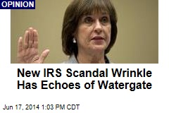 New IRS Scandal Wrinkle Has Echoes of Watergate