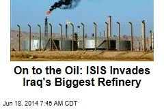 On to the Oil: ISIS Invades Iraq's Biggest Refinery