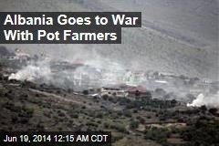 Albania Goes to War With Pot Farmers