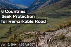 6 Countries Seek Protection for Remarkable Road