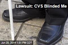 Lawsuit: CVS Blinded Me