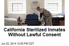 California Sterilized Inmates Without Lawful Consent