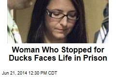 Woman Who Stopped for Ducks Faces Life in Prison