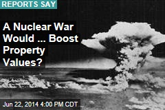 How a Nuclear War Would Boost Property Values