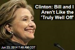 Clinton: Me, Bill Aren't Like the 'Truly Well Off'