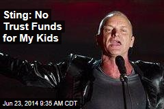 Sting: No Trust Funds for My Kids