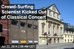 Crowd-Surfing Scientist Kicked Out of Classical Concert