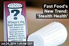 Fast Food's New Trend: 'Stealth Health'