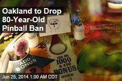 Oakland to Drop 80-Year-Old Pinball Ban