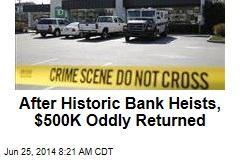 After Historic Bank Heists, $500K Oddly Returned