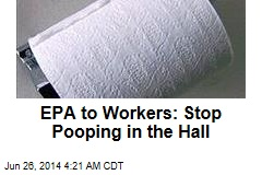 EPA to Workers: Stop Pooping in the Hall